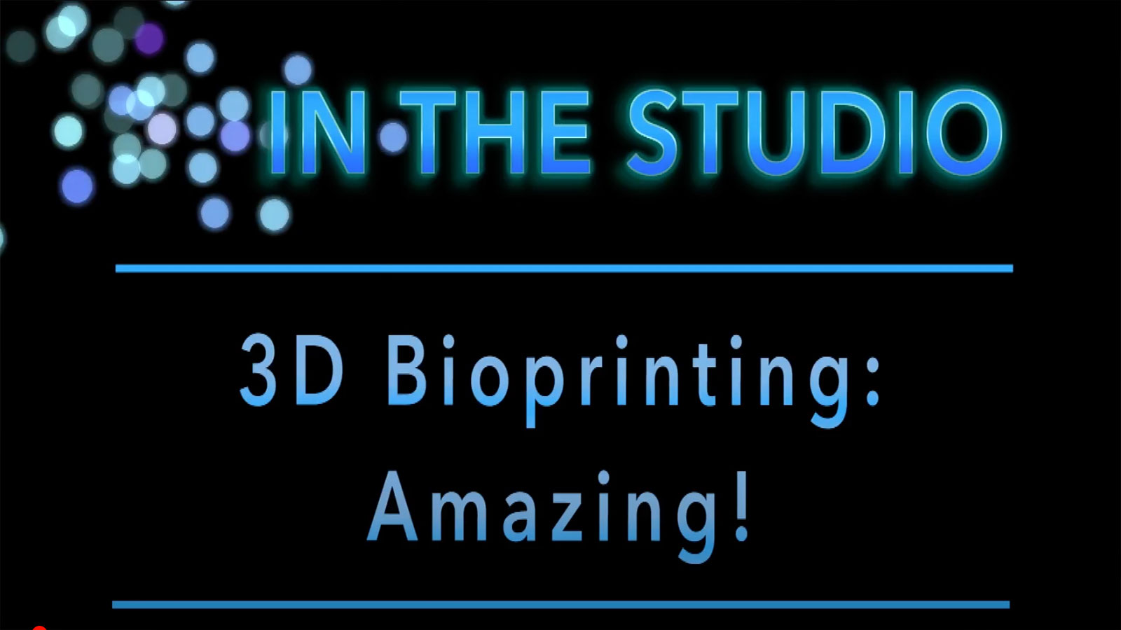 In the Studio: 3D Bioprinting: Amazing!