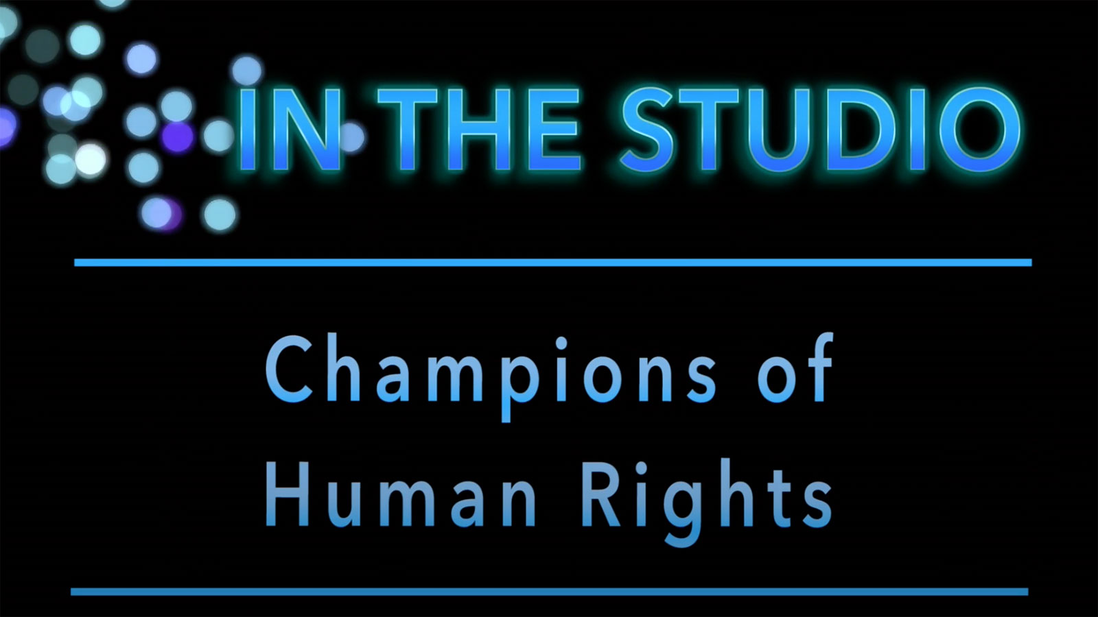 In the Studio: Champions of Human Rights