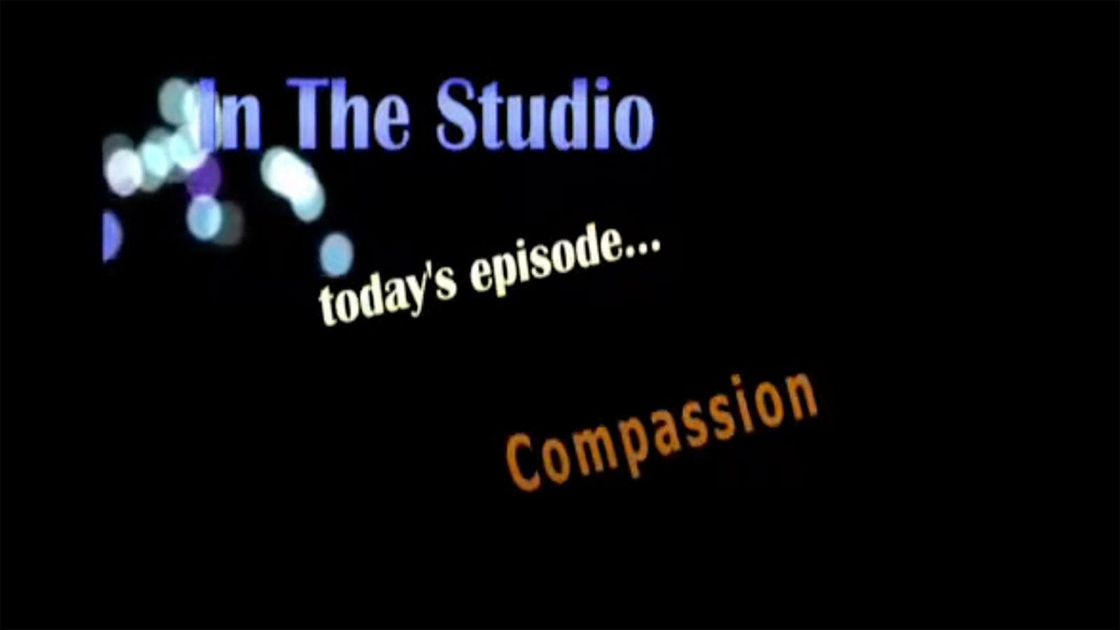 In the Studio: Compassion