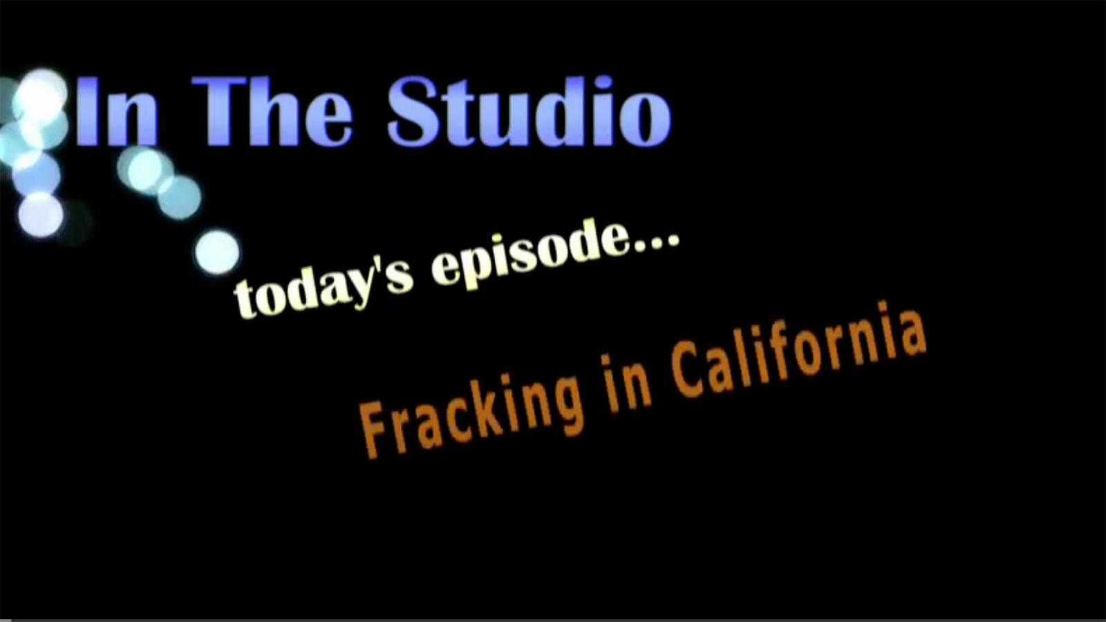 In the Studio: Fracking in California