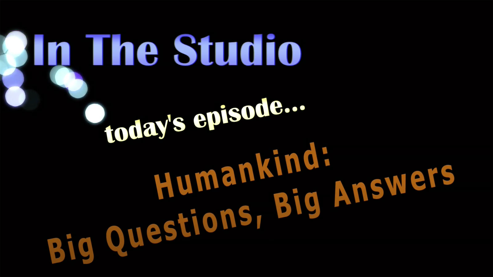 In the Studio: Humankind: Big Questions, Big Answers