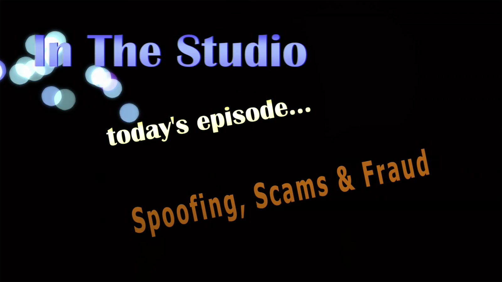 In the Studio: Spoofing, Scams, and Fraud