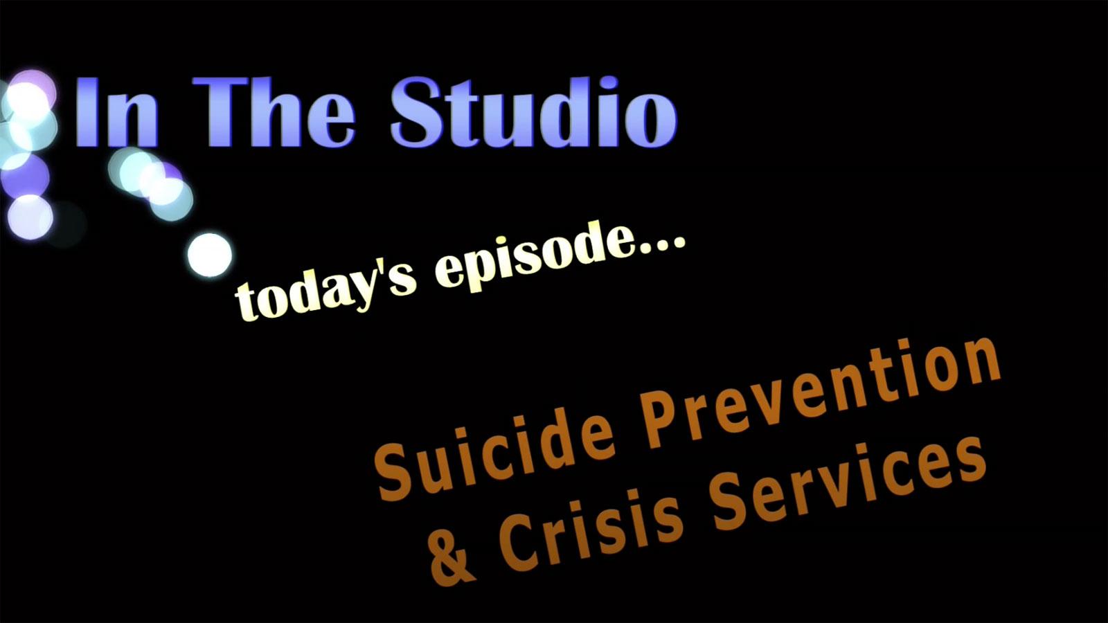 In the Studio: Suicide Prevention & Crisis Prevention