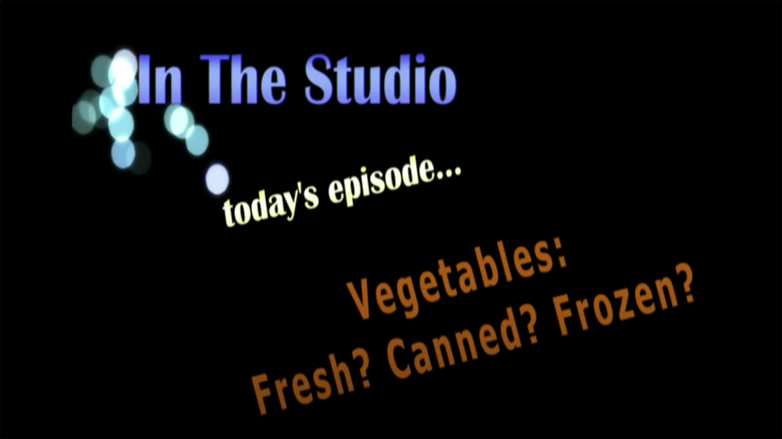 In the Studio: Vegetables: Fresh? Canned? Frozen?
