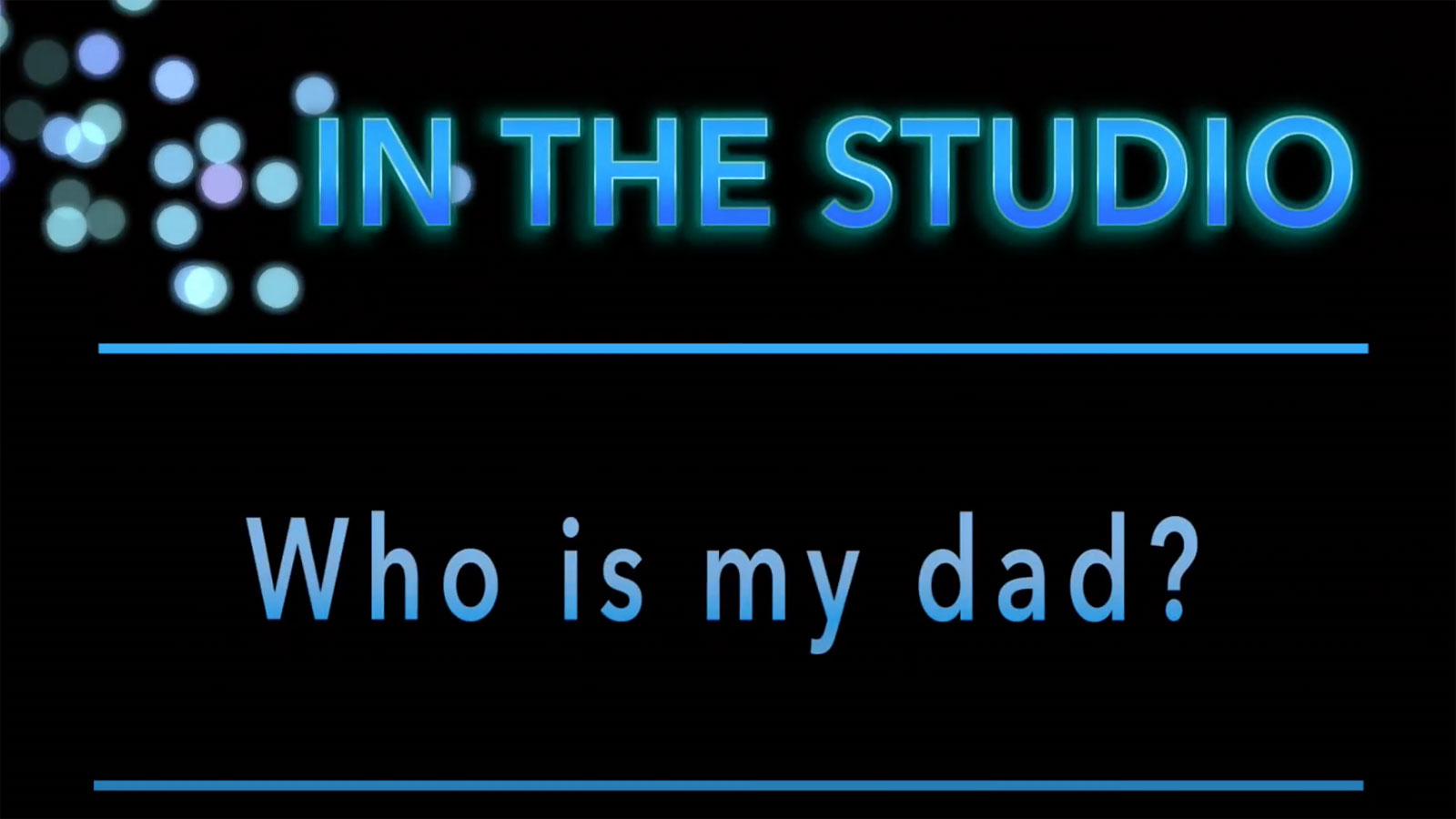 In the Studio: Who Is My Dad?