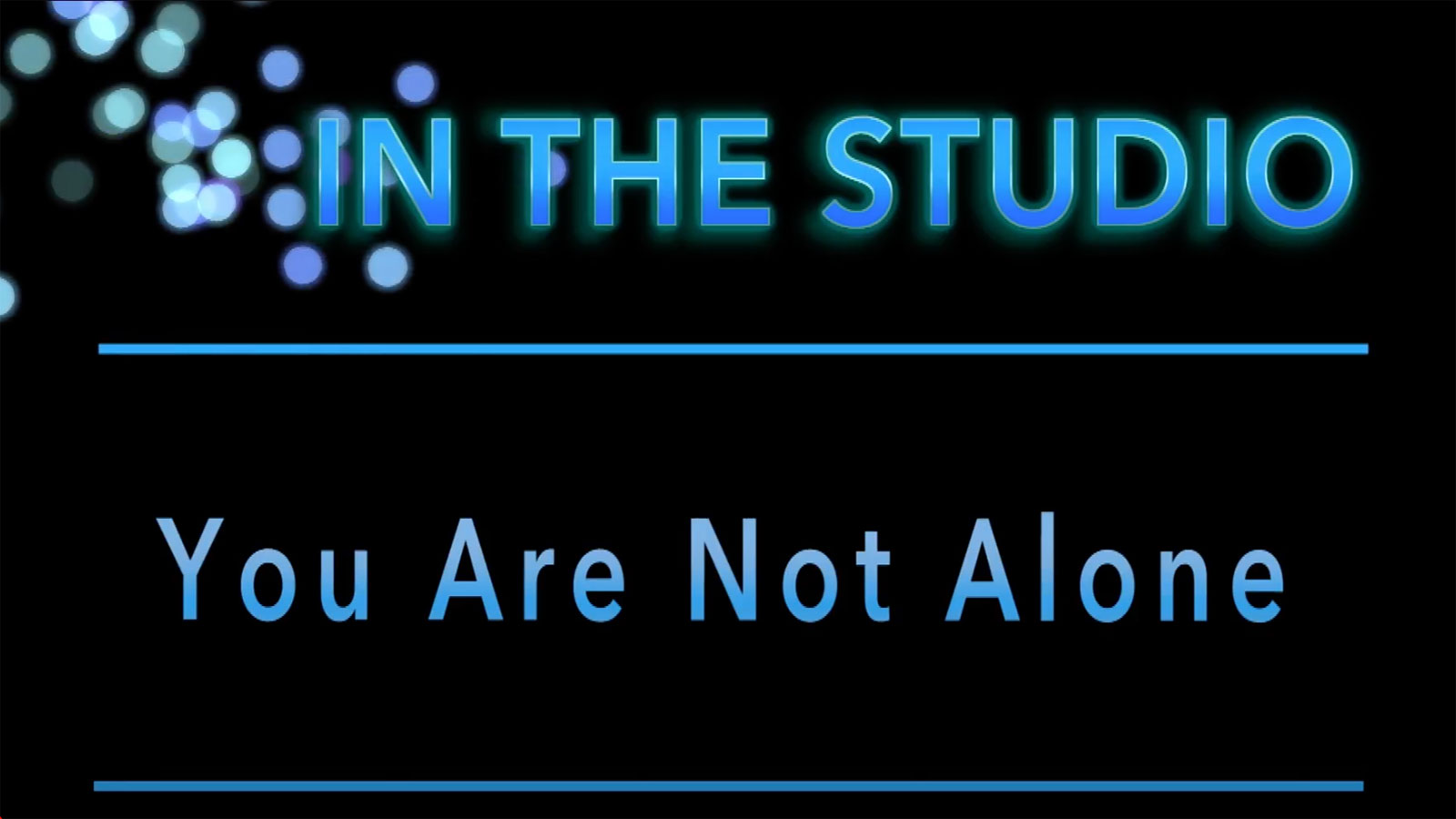 In the Studio: You Are Not Alone
